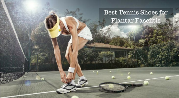 Tennis shoes plantar fasciitis