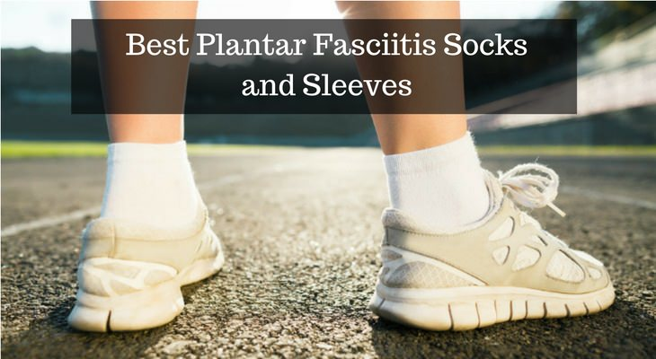 Best Plantar Fasciitis Socks and Sleeves